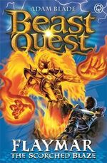 Flaymar the Scorched Blaze : Beast Quest The New Age : Beast Quest : Book 64 - Adam Blade
