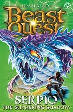 Serpio the Slithering Shadow : Beast Quest The New Age Series : Beast Quest : Book 65 - Adam Blade