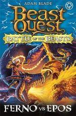 Ferno Vs Epos : Beast Quest Battle of the Beasts : Book 1 - Adam Blade