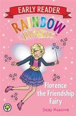 Florence the Friendship Fairy : The Rainbow Magic Series : Early Reader : Book 3 - Daisy Meadows