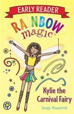 Kylie the Carnival Fairy : The Rainbow Magic Series : Early Reader : Book 2 - Daisy Meadows