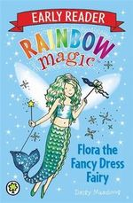 Flora the Fancy Dress Fairy : The Rainbow Magic Series : Early Reader : Book 1 - Daisy Meadows