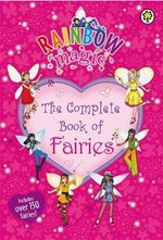 Rainbow Magic : The Complete Book of Fairies - Daisy Meadows