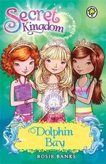 Dolphin Bay : The Secret Kingdom Series - Rosie Banks