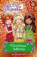 Christmas Ballerina : Secret Kingdom Series : Book 31 - Rosie Banks