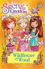Wildflower Wood : Secret Kingdom Series : Book 13 - Rosie Banks
