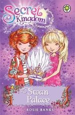 Swan Palace : Secret Kingdom Series : Book 14 - Rosie Banks