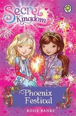 Phoenix Festival : Secret Kingdom Series : Book 16 - Rosie Banks