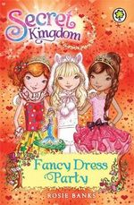 Fancy Dress Party : Secret Kingdom Series : Book 17 - Rosie Banks