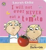 Charlie and Lola : I Will Not Ever Never Eat a Tomato - Lauren Child