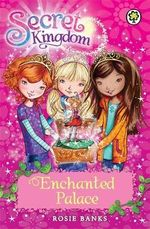 Enchanted Palace : The Secret Kingdom Series : Book 1 - Rosie Banks