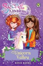 Unicorn Valley : The Secret Kingdom Series : Book 2 - Rosie Banks