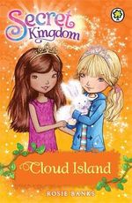 Cloud Island : The Secret Kingdom Series : Book 3 - Rosie Banks