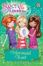 Mermaid Reef : The Secret Kingdom Series : Book 4 - Rosie Banks