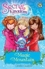 Magic Mountain : The Secret Kingdom Series : Book 5 - Rosie Banks