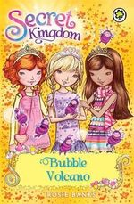 Bubble Volcano : The Secret Kingdom Series : Book 7 - Rosie Banks