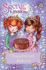 Sugarsweet Bakery : The Secret Kingdom Series : Book 8 - Rosie Banks