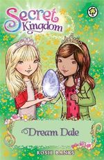Dream Dale : Secret Kingdom Series : Book 9 - Rosie Banks