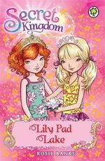 Lily Pad Lake : The Secret Kingdom Series : Book 10 - Rosie Banks