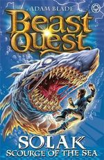 Solak Scourge of the Sea  : Beast Quest : Book 67  - Adam Blade