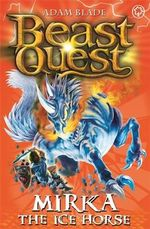 Mirka the Ice Horse  : Beast Quest - The Darkest Hour Series : Book 71 - Adam Blade