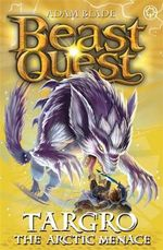 Targro the Arctic Menace : Beast Quest Series : Book 74 - Adam Blade