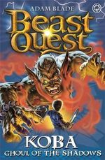 Koba, Ghoul of the Shadows : Beast Quest Series : Book 78 - Adam Blade
