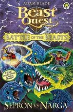Sepron vs Narga : Beast Quest Battle of the Beasts Series : Book 3 - Adam Blade
