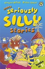 More Seriously Silly Stories! - Laurence Anholt