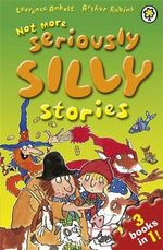 Not More Seriously Silly Stories! - Laurence Anholt