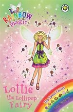 Lottie the Lollipop Fairy : The Sweet Fairies : The Rainbow Magic Series : Book 127 - Daisy Meadows