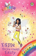 Esme the Ice Cream Fairy : The Sweet Fairies : The Rainbow Magic Series : Book 128 - Daisy Meadows