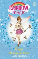 Coco the Cupcake Fairy :  The Sweet Fairies  : The Rainbow Magic Series : Book 129 - Daisy Meadows