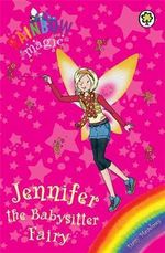 Jennifer the Babysitter Fairy : The Rainbow Magic Series : The Holiday Fairies : Book 24 - Daisy Meadows