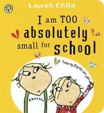 I am Too Absolutely Small for School : Charlie and Lola - Lauren Child