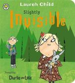 Slightly Invisible : Charlie and Lola - Lauren Child