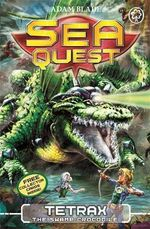 Tetrax the Swamp Crocodile : Sea Quest : Book 9 - Adam Blade