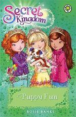 Puppy Fun : Secret Kingdom - Rosie Banks