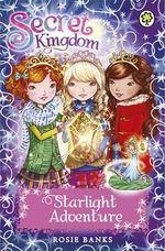 Secret Kingdom : Starlight Adventure - Rosie Banks