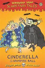 Cinderella at the Vampire Ball : Cinderella at the Vampire Ball - Laurence Anholt