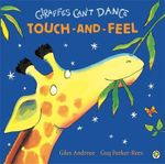 Giraffes Can't Dance : Touch and Feel Board Book - Giles Andreae