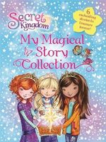 My Magical Story Collection : Secret Kingdom Series : Book 1 - Rosie Banks