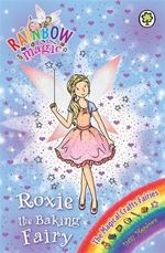 Roxie the Baking Fairy : Rainbow Magic : The Magical Craft Fairies : Book 147 - Daisy Meadows