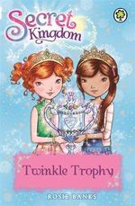 Twinkle Trophy : Secret Kingdom - Rosie Banks