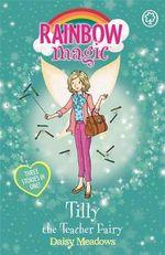 Rainbow Magic : Tilly the Teacher Fairy : Rainbow Magic Series : Book 576 - Daisy Meadows