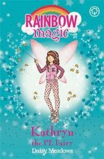 Rainbow Magic : The School Days Fairies: 151: Kathryn the PE Fairy - Daisy Meadows