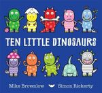 Ten Little Dinosaurs : Ten Little - Mike Brownlow