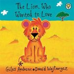 The Lion Who Wanted to Love - Giles Andreae