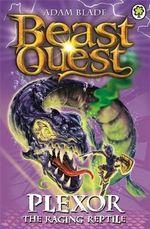 Plexor the Raging Reptile : Beast Quest : Number 106 - Adam Blade