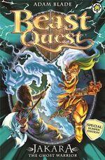 Jakara the Ghost Warrior : Beast Quest Series : Number 524 - Adam Blade